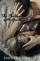 The Problem with Goodbye by Jana Hollifield