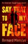 Say That to My Face by Bernard Maestas