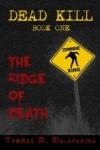 Dead Kill - Book 1 - The Ridge Of Death by Thomas M. Malafarina