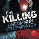 The Killing: Uncommon Denominator by Karen Dionne