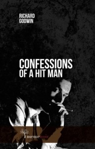 Confesssions Of A Hit Man by Richard Godwin