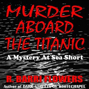Murder Aboard the Titanic A Mystery At Sea Short by R. Barri Flowers