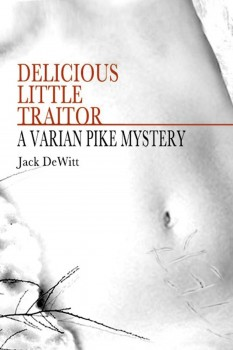 Delicious Little Traitor by Jack DeWitt