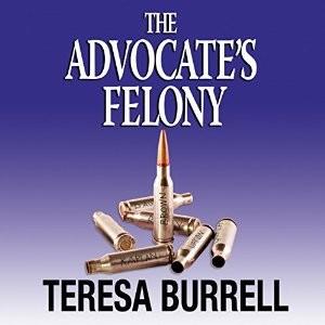 The Advocate's Felony by Teresa Burrell