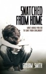 Snatched from Home by Graham Smith