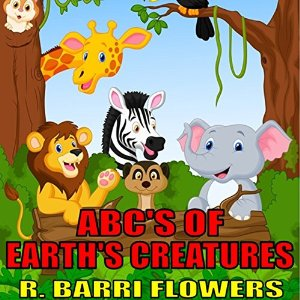 ABC'S of Earth's Creatures (A Children's Picture Book) by R. Barri Flowers