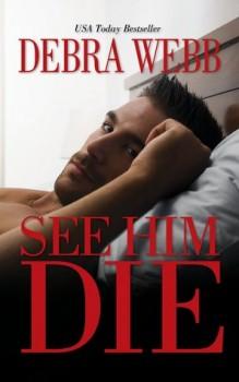 See Him Die by Debra Webb