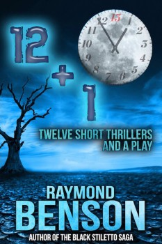 Twelve Short Thrillers and a Play by Raymond Benson