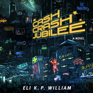 Cash Crash Jubilee by Eli K.P. William