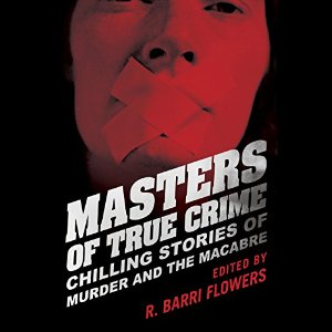 Masters of True Crime by R. Barri Flowers