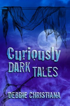 Curiously Dark Tales by Debbie Christiana