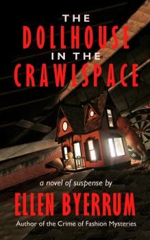 The Dollhouse in the Crawlspace by Ellen Byerrum