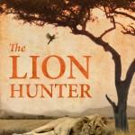 The Lion Hunter: A Short Adventure Story by Daniel Pembrey