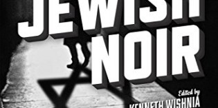 Jewish Noir: Contemporary Tales of Crime and Other Dark Deeds, edited by Kenneth Wishnia