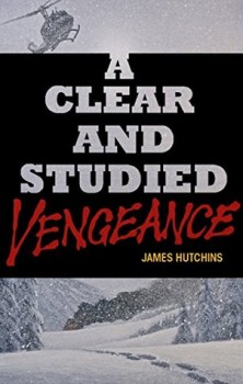 A Clear and Studied Vengeance by James Hutchins