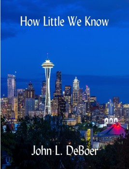 How Little We Know by John L. DeBoer