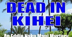 Dead in Kihei (Eddie Naku Maui Mysteries Book 2) by R. Barri Flowers